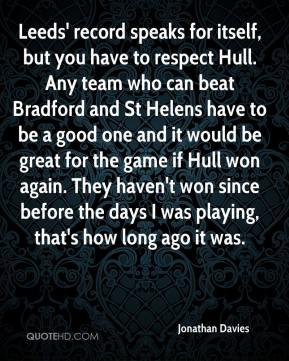Jonathan Davies  - Leeds' record speaks for itself, but you have to respect Hull. Any team who can beat Bradford and St Helens have to be a good one and it would be great for the game if Hull won again. They haven't won since before the days I was playing, that's how long ago it was.