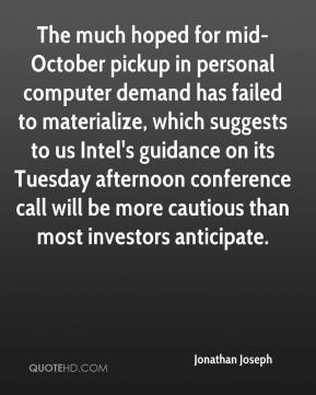 Jonathan Joseph  - The much hoped for mid-October pickup in personal computer demand has failed to materialize, which suggests to us Intel's guidance on its Tuesday afternoon conference call will be more cautious than most investors anticipate.