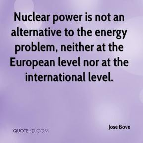 Jose Bove  - Nuclear power is not an alternative to the energy problem, neither at the European level nor at the international level.