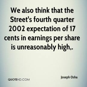 Joseph Osha  - We also think that the Street's fourth quarter 2002 expectation of 17 cents in earnings per share is unreasonably high.