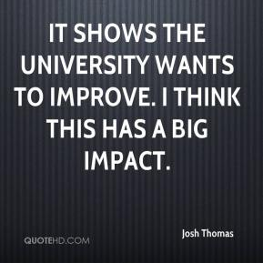It shows the university wants to improve. I think this has a big impact.