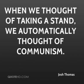 When we thought of taking a stand, we automatically thought of communism.