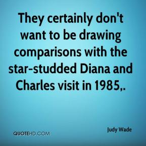 Judy Wade  - They certainly don't want to be drawing comparisons with the star-studded Diana and Charles visit in 1985.