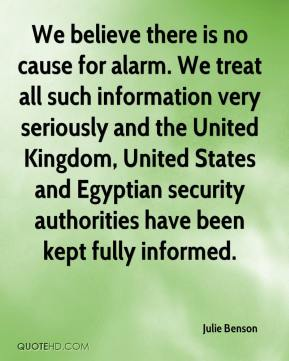 Julie Benson  - We believe there is no cause for alarm. We treat all such information very seriously and the United Kingdom, United States and Egyptian security authorities have been kept fully informed.