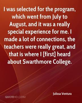 I was selected for the program, which went from July to August, and it was a really special experience for me. I made a lot of connections, the teachers were really great, and that is where I [first] heard about Swarthmore College.