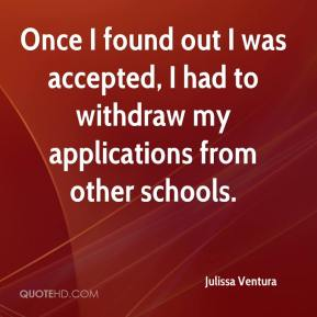 Once I found out I was accepted, I had to withdraw my applications from other schools.