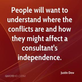 Justin Dew  - People will want to understand where the conflicts are and how they might affect a consultant's independence.