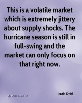 Justin Smirk  - This is a volatile market which is extremely jittery about supply shocks. The hurricane season is still in full-swing and the market can only focus on that right now.