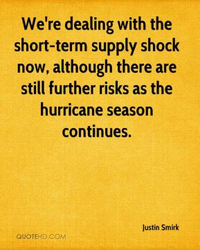 Justin Smirk  - We're dealing with the short-term supply shock now, although there are still further risks as the hurricane season continues.