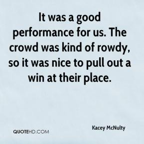 Kacey McNulty  - It was a good performance for us. The crowd was kind of rowdy, so it was nice to pull out a win at their place.