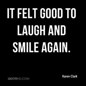Karen Clark  - It felt good to laugh and smile again.