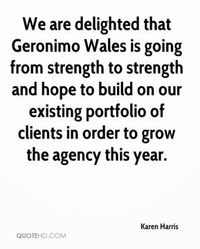 Karen Harris  - We are delighted that Geronimo Wales is going from strength to strength and hope to build on our existing portfolio of clients in order to grow the agency this year.