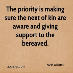 Karen Williams  - The priority is making sure the next of kin are aware and giving support to the bereaved.