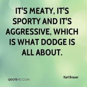 Karl Brauer  - It's meaty, it's sporty and it's aggressive, which is what Dodge is all about.