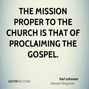 Karl Lehmann - The mission proper to the Church is that of proclaiming the Gospel.