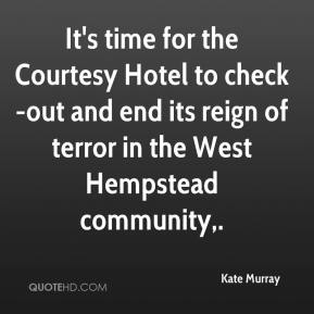 Kate Murray  - It's time for the Courtesy Hotel to check-out and end its reign of terror in the West Hempstead community.