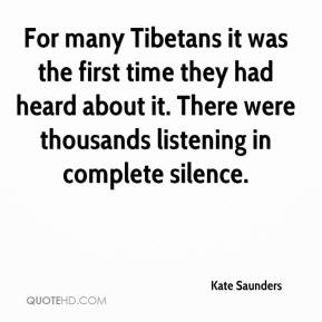 Kate Saunders  - For many Tibetans it was the first time they had heard about it. There were thousands listening in complete silence.