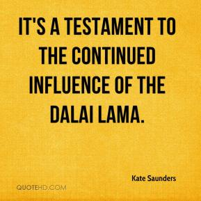 Kate Saunders  - It's a testament to the continued influence of the Dalai Lama.