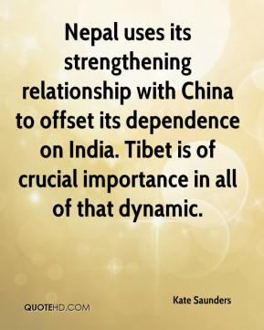 Kate Saunders  - Nepal uses its strengthening relationship with China to offset its dependence on India. Tibet is of crucial importance in all of that dynamic.