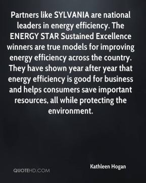 Partners like SYLVANIA are national leaders in energy efficiency. The ENERGY STAR Sustained Excellence winners are true models for improving energy efficiency across the country. They have shown year after year that energy efficiency is good for business and helps consumers save important resources, all while protecting the environment.