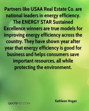 Kathleen Hogan  - Partners like USAA Real Estate Co. are national leaders in energy efficiency. The ENERGY STAR Sustained Excellence winners are true models for improving energy efficiency across the country. They have shown year after year that energy efficiency is good for business and helps consumers save important resources, all while protecting the environment.