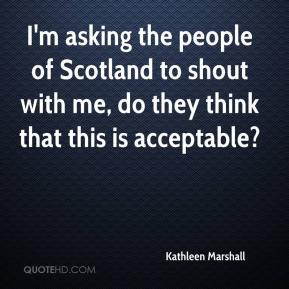 Kathleen Marshall  - I'm asking the people of Scotland to shout with me, do they think that this is acceptable?