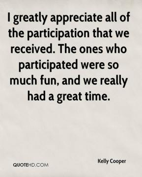 Kelly Cooper  - I greatly appreciate all of the participation that we received. The ones who participated were so much fun, and we really had a great time.