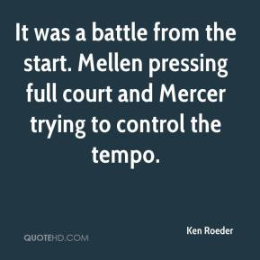 Ken Roeder  - It was a battle from the start. Mellen pressing full court and Mercer trying to control the tempo.