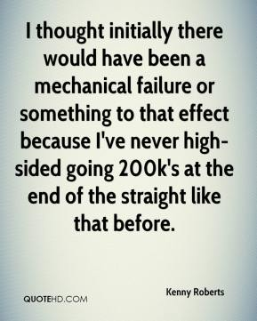 Kenny Roberts  - I thought initially there would have been a mechanical failure or something to that effect because I've never high-sided going 200k's at the end of the straight like that before.