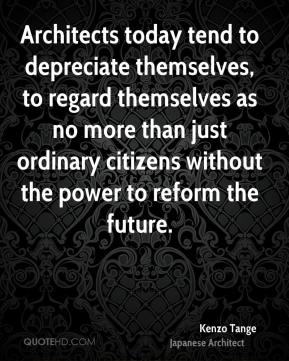 Architects today tend to depreciate themselves, to regard themselves as no more than just ordinary citizens without the power to reform the future.