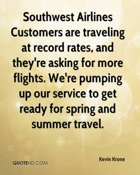 Kevin Krone  - Southwest Airlines Customers are traveling at record rates, and they're asking for more flights. We're pumping up our service to get ready for spring and summer travel.