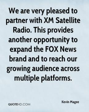 Kevin Magee  - We are very pleased to partner with XM Satellite Radio. This provides another opportunity to expand the FOX News brand and to reach our growing audience across multiple platforms.