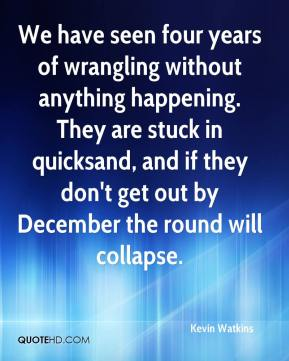 Kevin Watkins  - We have seen four years of wrangling without anything happening. They are stuck in quicksand, and if they don't get out by December the round will collapse.