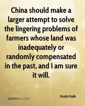 China should make a larger attempt to solve the lingering problems of farmers whose land was inadequately or randomly compensated in the past, and I am sure it will.