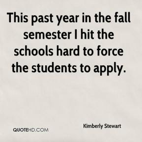 Kimberly Stewart  - This past year in the fall semester I hit the schools hard to force the students to apply.