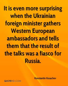 Konstantin Kosachev  - It is even more surprising when the Ukrainian foreign minister gathers Western European ambassadors and tells them that the result of the talks was a fiasco for Russia.