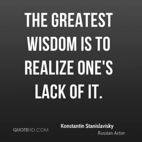 The greatest wisdom is to realize one's lack of it.