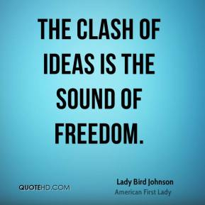 The clash of ideas is the sound of freedom.