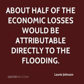 About half of the economic losses would be attributable directly to the flooding.