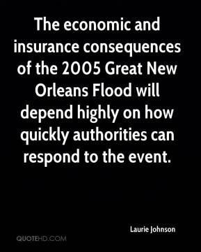 Laurie Johnson  - The economic and insurance consequences of the 2005 Great New Orleans Flood will depend highly on how quickly authorities can respond to the event.