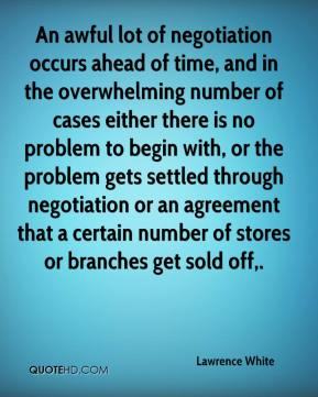 Lawrence White  - An awful lot of negotiation occurs ahead of time, and in the overwhelming number of cases either there is no problem to begin with, or the problem gets settled through negotiation or an agreement that a certain number of stores or branches get sold off.