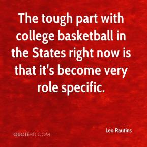 Leo Rautins  - The tough part with college basketball in the States right now is that it's become very role specific.