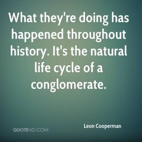 What they're doing has happened throughout history. It's the natural life cycle of a conglomerate.
