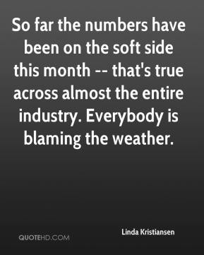 So far the numbers have been on the soft side this month -- that's true across almost the entire industry. Everybody is blaming the weather.