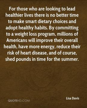 For those who are looking to lead healthier lives there is no better time to make smart dietary choices and adopt healthy habits. By committing to a weight loss program, millions of Americans will improve their overall health, have more energy, reduce their risk of heart disease, and of course, shed pounds in time for the summer.