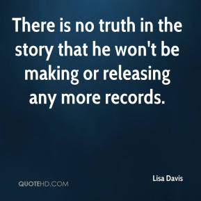 There is no truth in the story that he won't be making or releasing any more records.