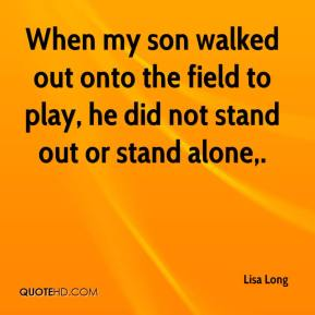 Lisa Long  - When my son walked out onto the field to play, he did not stand out or stand alone.