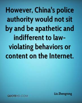 Liu Zhengrong  - However, China's police authority would not sit by and be apathetic and indifferent to law-violating behaviors or content on the Internet.