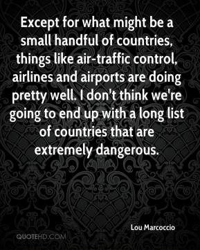 Lou Marcoccio  - Except for what might be a small handful of countries, things like air-traffic control, airlines and airports are doing pretty well. I don't think we're going to end up with a long list of countries that are extremely dangerous.