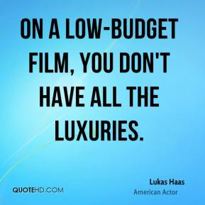 Lukas Haas - On a low-budget film, you don't have all the luxuries.